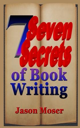 Seven Secrets of Book Writing by Jason Moser.